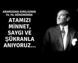 GAZİ MUSTAFA KEMAL ATATÜRK'Ü SAYGI VE ÖZLEMLE ANIYORUZ!
