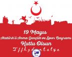 19 Mayıs Gençlik Ve Spor Bayramımız Kutlu Olsun.